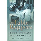 "Table-rappers: The Victorians and the Occultvon ""Ronald Pearsall"""