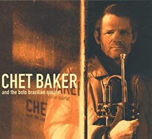 Chet Baker And The Boto Brazilian Quartet