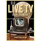 Live TV: From the Moon (Apogee Books Space Series)by Dwight Steven-Boniecki