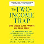 The Two-Income Trap: Why Middle-Class Parents Are Going Broke | Elizabeth Warren,Amelia Warren Tyagi