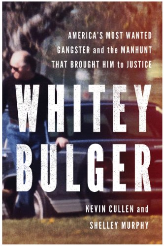 Whitey Bulger: America&#8217;s Most Wanted Gangster and the Manhunt That Brought Him to Justice