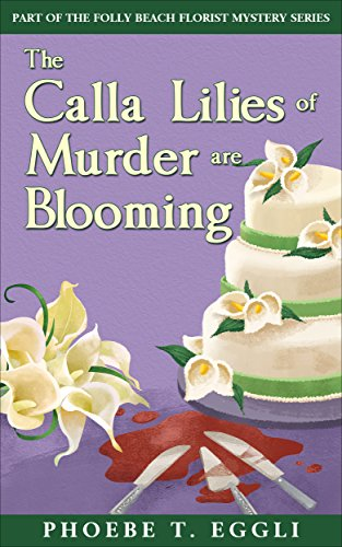 the-calla-lilies-of-murder-are-blooming-folly-beach-florist-murder-mystery-series-book-1
