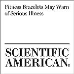 Fitness Bracelets May Warn of Serious Illness   Karen Weintraub