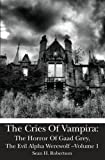 The Cries Of Vampira: The Horror Of Gaad Grey, The Evil Alpha Werewolf -Volume 1