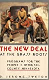 img - for New Deal at the Grass Roots: Programs for the People in Otter Tail County Minnesota book / textbook / text book