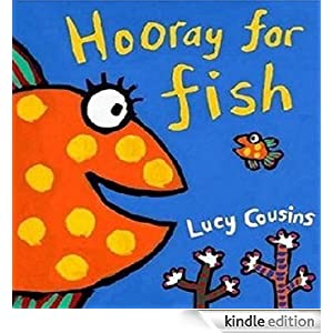 Kindle Book Bargains: Hooray for Fish!, by Lucy Cousins (Author, Illustrator). Publisher: Candlewick (November 14, 2011)