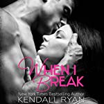 When I Break (Volume 1) | Kendall Ryan