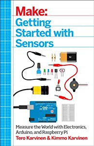 Getting Started with Sensors: Measure the World with Electronics, Arduino, and Raspberry Pi by Maker Media, Inc