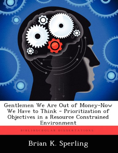 Gentlemen We Are Out of Money-Now We Have to Think - Prioritization of Objectives in a Resource Constrained Environment