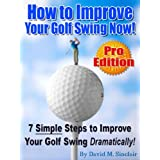 """How to Improve Your Golf Swing Now - 7 Simple Steps to Improve Your Golf Swing Dramatically! [PRO EDITION] (Kindle Edition)By David M. Sinclair        Buy new: $2.99    Customer Rating:     First tagged """"golf swing"""" by J. M. Verba """"Joan Marie Verba"""""""