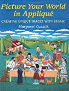 Picture Your World in Applique: Creating…