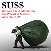 SUSS: The Easy Way to Sell Yourself, Your Product, Your Service or Your Idea - with a little NLP! | [Russell Webster]