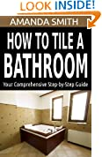 How To Tile A Bathroom: Your Comprehensive Step-by-Step Guide (Bathroom DIY Series Book 1)