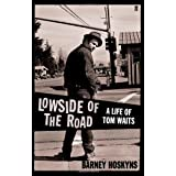 Lowside of the Road: A Life of Tom Waitsby Barney Hoskyns