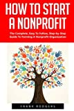 img - for How To Start A Nonprofit: The Complete, Easy To Follow, Step-by-Step Guide To Forming A Nonprofit Organization! (Starting A Nonprofit, Non Profit, Nonprofit Business Plan) book / textbook / text book
