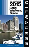 MILWAUKEE - The Delaplaine 2015 Long Weekend Guide