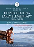 Magellan Montessori's Guide to Homeschooling Early Elementary (Ages 6-9 Years), Book 2:  Language Arts (English Edition)