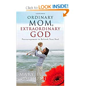 Ordinary Mom, Extraordinary God: Encouragement to Refresh Your Soul (Hearts at Home Book)
