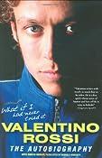 What If I Had Never Tried It: Valentino Rossi The Autobiography: Valentino Rossi,Enrico Borghi: 9780760337561: Amazon.com: Books