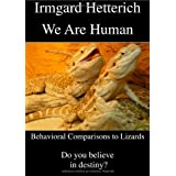 "We Are Human - Behavioral Comparisons to Lizards: Do you believe in destiny?von ""Irmgard Hetterich"""