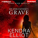 On Her Father's Grave: Rogue River Novella, Book 1 (       UNABRIDGED) by Kendra Elliot Narrated by Kate Rudd