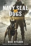 Navy SEAL Dogs: My Tale of Training Canines for Combat by Ritland, Mike, Brozek, Gary, Feldman, Thea (2013) Hardcover