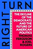 Right Turn: The Decline of the Democrats and the Future of American Politics (0809001705) by Ferguson, Thomas