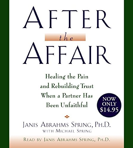 After the Affair: Healing the Pain and Rebuilding Trust When a Partner Has Been Unfaithful PDF