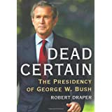 Dead Certain: The Presidency of George W. Bush ~ Robert Draper