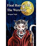 img - for [ FINAL HARVEST OF THE WEREWOLF ] By Vujic, Dragan ( Author) 2002 [ Paperback ] book / textbook / text book