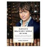 Oldman's Brave New World of Wine: Pleasure, Value, and Adventure Beyond Wine's Usual Suspects ~ Mark Oldman