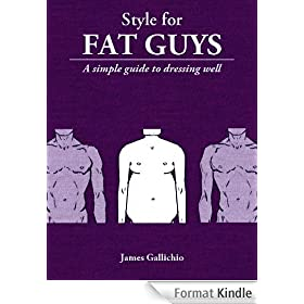 Style for Fat Guys - The Fundamentals of Men's Style (Style for Men) (English Edition)