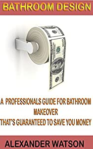 Bathroom Design: A Professional Guide For Bathroom Makeover That's Guaranteed To Save You Money (Bathroom design, bathroom design ideas)