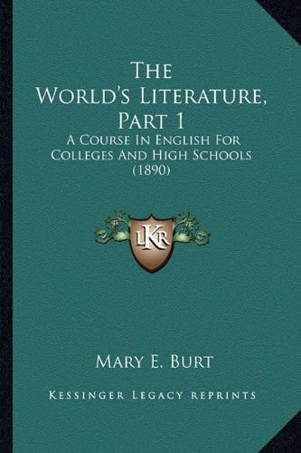The World's Literature, Part 1: A Course in English for Colleges and High Schools (1890)