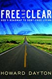 Free and Clear: God's Roadmap to Debt-Free Living (0802422578) by Dayton, Howard