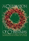 A Celebration of Christmas: A Collection of Stories, Poems, Essays, and Traditions by Favorite Lds Authors.