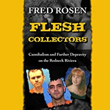 Flesh Collectors: Cannibalism and Further Depravity on the Redneck Riviera (       UNABRIDGED) by Fred Rosen Narrated by Graham Vick