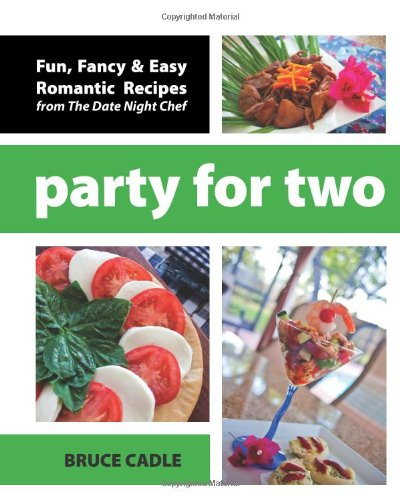 Party For Two: Fun, Fancy & Easy Romantic Recipes from The Date Night Chef