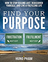 Find Your Purpose: How To Stop Feeling Lost, Rediscover Yourself, And Live A Fulfilling Life by Hung Pham ebook deal