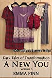 A New You: Volume 3 (Dark Tales of Transformation)
