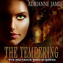 The Tempering: The Mackenzie Duncan Series, Book 1 (       UNABRIDGED) by Adrianne James Narrated by Hollie Jackson