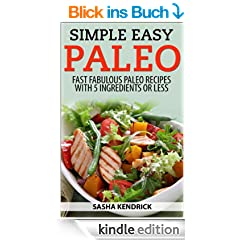Simple Easy Paleo: Fast Fabulous Paleo Recipes with 5 Ingredients or Less (English Edition)