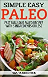 Simple Easy Paleo: Fast Fabulous Paleo Recipes with 5 Ingredients or Less