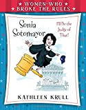 Women Who Broke the Rules: Sonia Sotomayor by Kathleen Krull