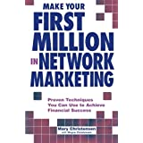 Make Your First Million In Network Marketing: Proven Techniques You Can Use to Achieve Financial Success ~ Mary Christensen