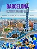 Barcelona Ultimate Travel Guide Hotels,Museum,Activities and Much more!