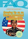 img - for Frequently Asked Questions About Growing Up As An Undocumented Immigrant (Faq: Teen Life) book / textbook / text book