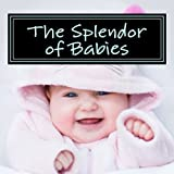 img - for The Splendor of Babies: A Picture Book for Seniors, Adults with Alzheimer's and Others (Picture Books for Seniors, Alzheimer's Patients, Adults with ... Others; Level 1: A 'No Text' Book) (Volume 4) book / textbook / text book
