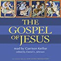 Gospel of Jesus (       UNABRIDGED) by Daniel L. Johnson Narrated by Garrison Keillor