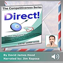 Direct!: Sell More Using Superior Direct Mail Marketing, Create Compelling Sales Copy, Increase Your Campaigning Effectiveness and Competitive Offer: The Competitiveness Series, Book 1 Audiobook by David James Hood Narrated by Jim Raposa